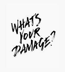 What's Your Damage?  Photographic Print