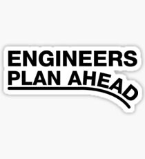 Engineers Plan Ahead Sticker