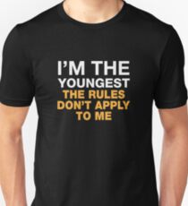 I'm The Youngest. The Rules Don't Apply To Me. Unisex T-Shirt
