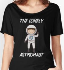 The Lonely Astronaut (White Text) Women's Relaxed Fit T-Shirt