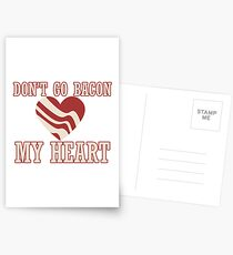 Don't go bacon my heart Postcards