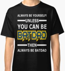 Batdad - Always Be Yourself  Classic T-Shirt