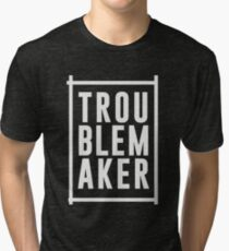 Trouble maker Tri-blend T-Shirt