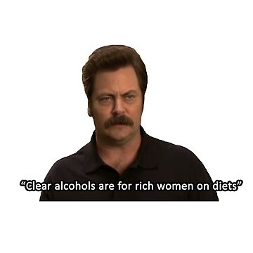 Ron Swanson- Clear Alcohols  by WillLivingston