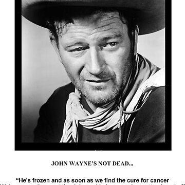 John Wayne Isn't Dead-Black font by TequilaSheila