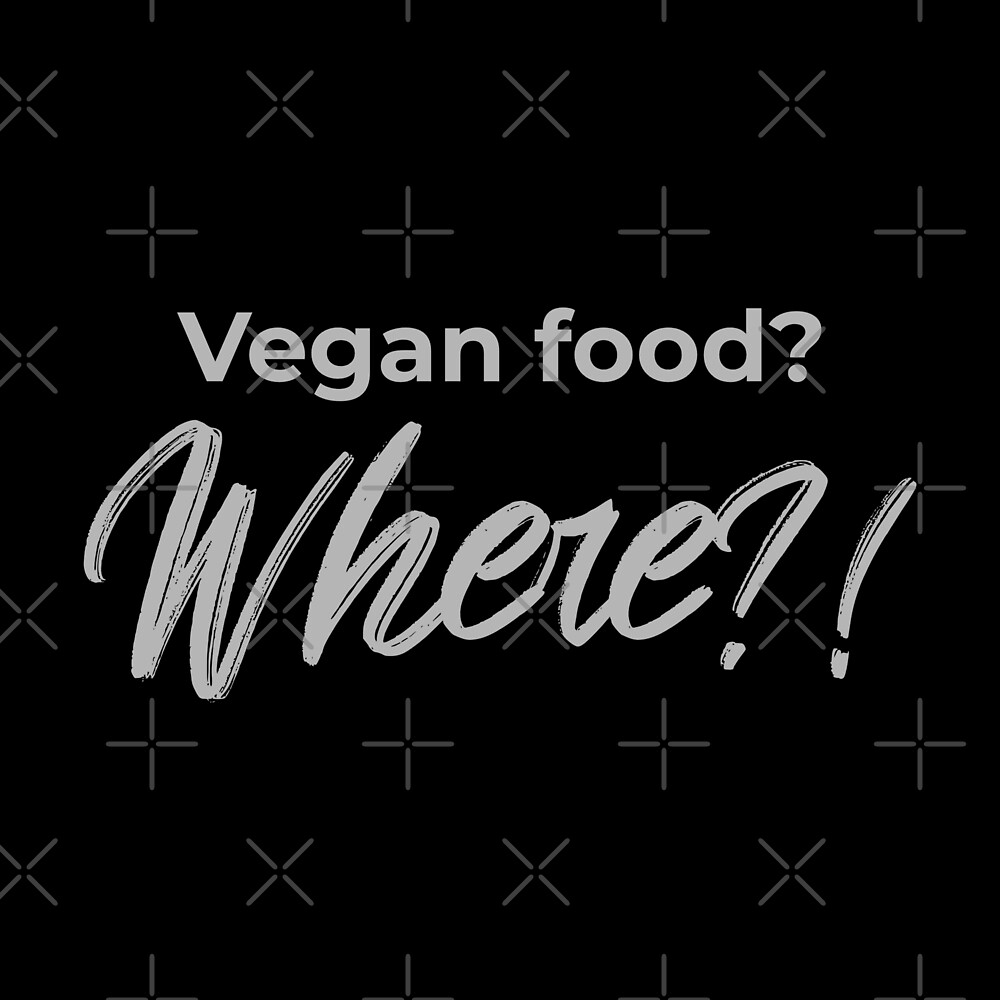Vegan Food? Where? by Sweevy Swag