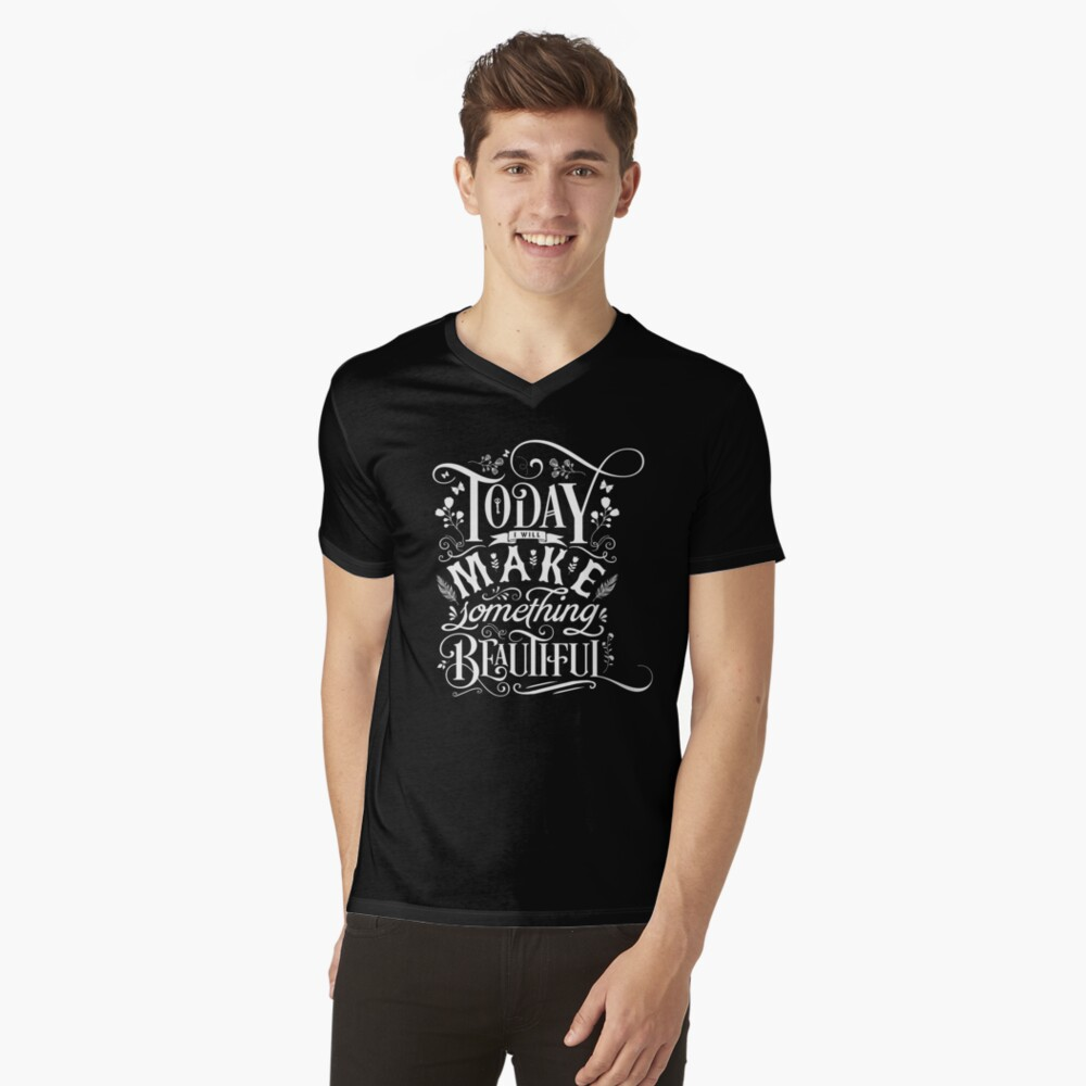 Today I Will Make Something Beautiful. V-Neck T-Shirt
