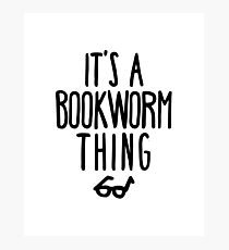 IT'S A BOOKWORM THING Photographic Print