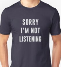 Sorry, I am not listening T-Shirt