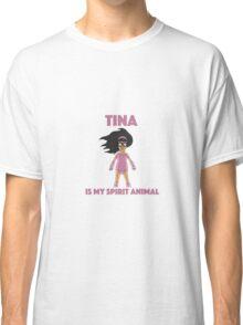 tina is my spirit animal Classic T-Shirt