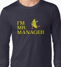 I'm Mr. Manager! Long Sleeve T-Shirt
