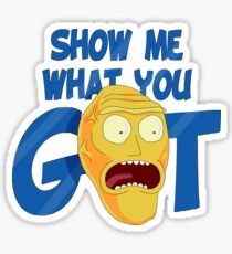SHOW ME WHAT YOU GOT Sticker