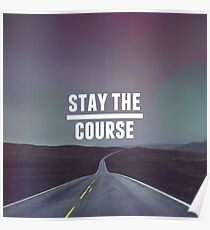 Stay the course, Motivation Poster