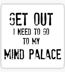 Get Out. I Need To Go To My Mind Palace Sticker