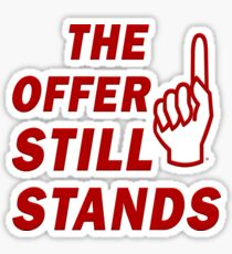 The Offer Still Stands Sticker