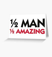 Half man. Half amazing! Greeting Card