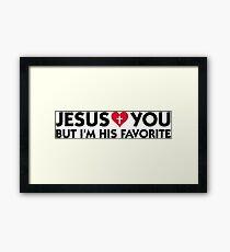 Jesus loves you but I m his favorite Framed Print