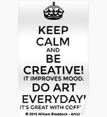 Keep Calm and Be Creative Everyday Poster