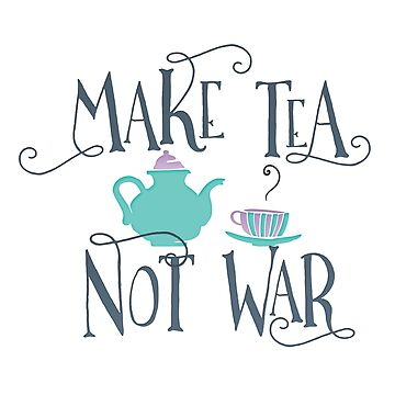 Make Tea Not War by brilliantblue