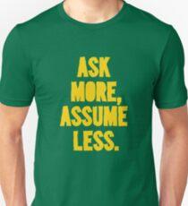 ASK MORE, ASSUME LESS Unisex T-Shirt