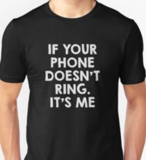 If your phone doesn't ring.. it's me T-Shirt