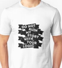 Do Not Ruin My Story With Your Logic Unisex T-Shirt