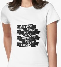 Do Not Ruin My Story With Your Logic Women's Fitted T-Shirt