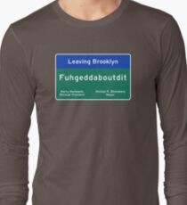 """Fuhgeddaboudit"", Brooklyn Road Sign, NYC Long Sleeve T-Shirt"
