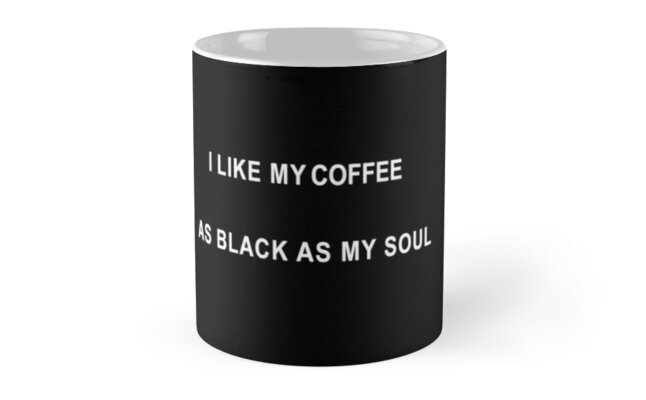 I LIKE MY COFFEE AS BLACK AS MY SOUL by ChristinaLuv
