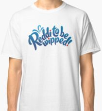 Reddi to be wipped! Classic T-Shirt