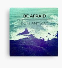 Be Afraid, Do It Anyway Beach Hipster Tumblr Outdoors Wanderlust Adventure Print Canvas Print