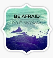 Be Afraid, Do It Anyway Beach Hipster Tumblr Outdoors Wanderlust Adventure Print Sticker