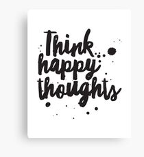 Think Happy Thoughts, Inspirational Quote, Motivational Quote, Typography Quote Art Canvas Print