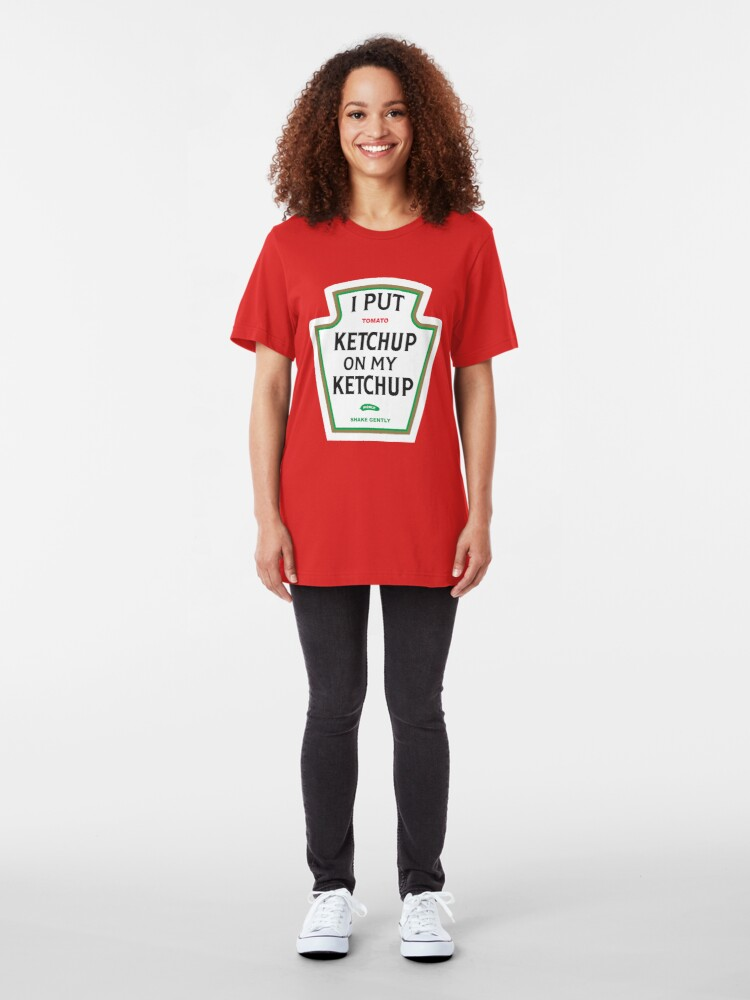 Alternate view of I Put Ketchup On My Ketchup Slim Fit T-Shirt