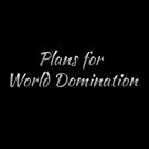 Plans for World Domination by WhovianWizard