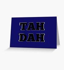 TAH DAH Greeting Card