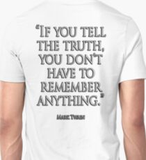 TRUTH, TRUE, TRUTHFUL, 'If you tell the truth, you don't have to remember anything.' Mark Twain T-Shirt