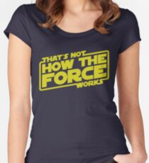 That's Not How the Force Works Women's Fitted Scoop T-Shirt