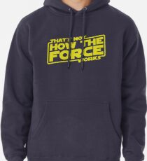 That's Not How the Force Works Pullover Hoodie