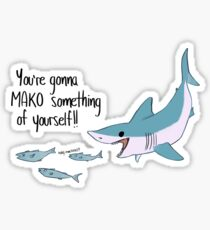 You're gonna MAKO Something of Yourself Sticker