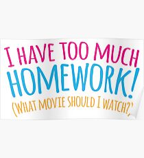 I HAVE TOO MUCH HOMEWORK! (what movie should I watch?) Poster