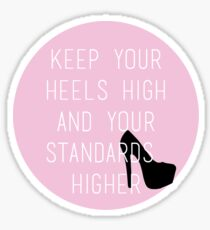 Keep Your Heels High and Your Standards Higher Sticker