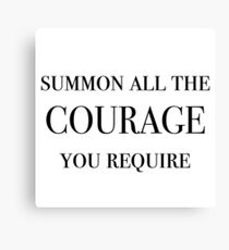 Summon All The Courage You Require (Black) Canvas Print