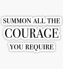 Summon All The Courage You Require (Black) Sticker