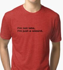 A wizard is never late Tri-blend T-Shirt