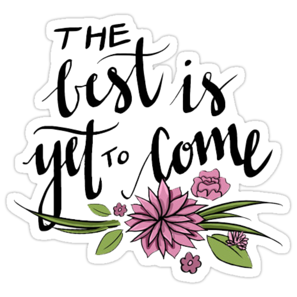 Quot The Best Is Yet To Come Quot Stickers By Amandaspac Redbubble