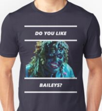 Do You Like Baileys? Unisex T-Shirt