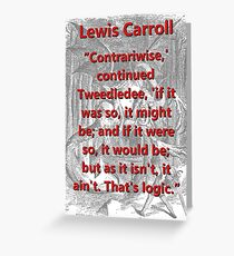 Contrariwise Continued Tweedledee - L Carroll Greeting Card