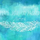 Peace Love Compassion by CarlyMarie