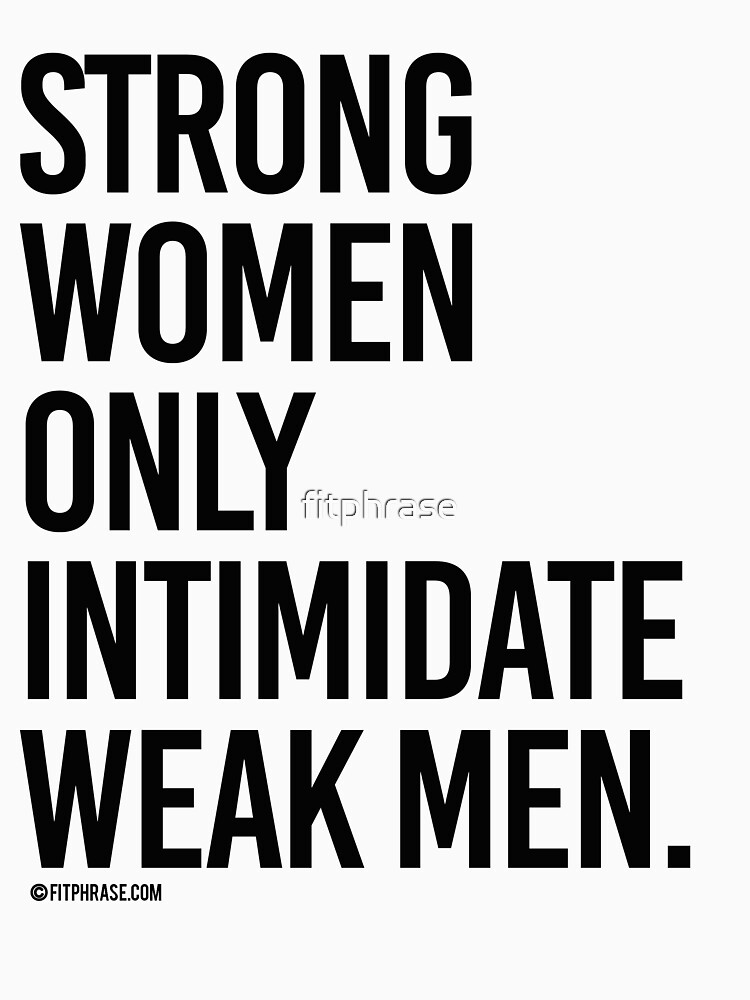 Strong Women Only Intimidate Weak men by fitphrase